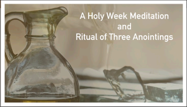 Holy Week Meditation and Rituals of Anointing
